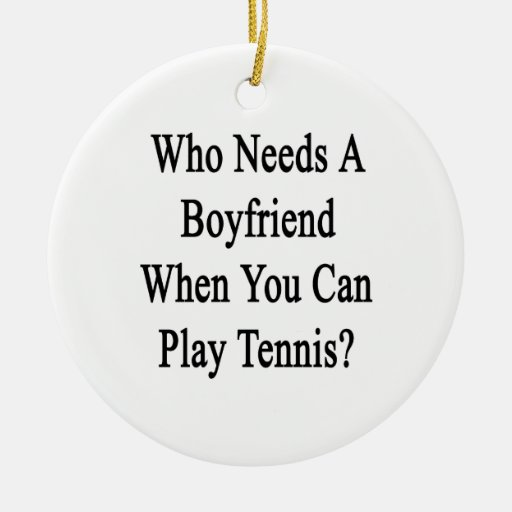 ¿Quién necesita a un novio cuando usted sabe jugar Adorno Para Reyes