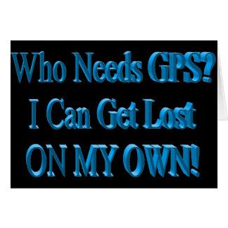 ¿Quién necesita GPS? ¡Puedo perderme EN MIS LOS PR Tarjeta De Felicitación