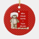 Quién necesita Santa… Ornamento del navidad de Adorno Navideño Redondo De Cerámica