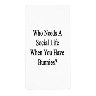 ¿Quién necesita una vida social en que usted tiene Etiquetas De Envío