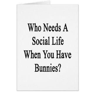 ¿Quién necesita una vida social en que usted tiene Tarjeta De Felicitación