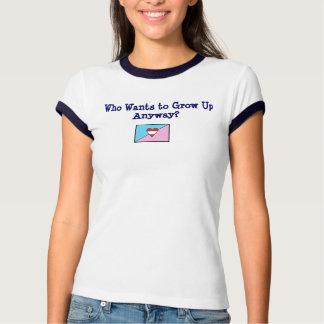 ¿Quién quiere crecer de todos modos? Camisas