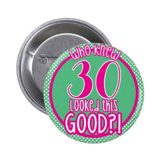 ¿Quién sabía que 30 miraban esto bueno? Botón Pin Redondo De 2 Pulgadas