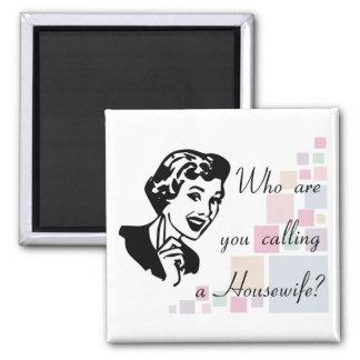 ¿Quién son usted que llama a un ama de casa? Imán Para Frigorífico