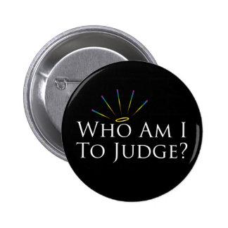 ¿Quién son yo a juzgar? Pin Redondo De 2 Pulgadas