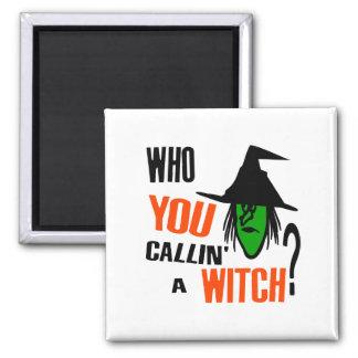 ¿Quién USTED Callin una bruja Con la bruja y el g Imanes De Nevera