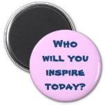 ¿Quién usted inspirará hoy? Imán
