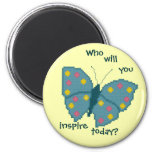 ¿Quién usted inspirará hoy? Imán de la mariposa