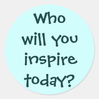 ¿Quién usted inspirará hoy? Pegatina