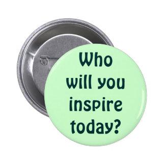 ¿Quién usted inspirará hoy? Pin Redondo De 2 Pulgadas