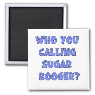Quién usted que llama booger del azúcar iman para frigorífico