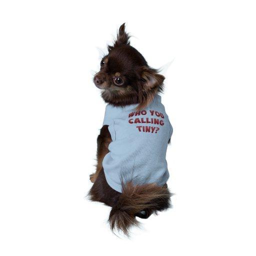 ¿Quién usted que llama minúsculo? camisa del perro Camiseta De Perro