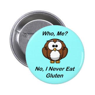 ¿Quién, yo?  No, yo nunca como el gluten Pin Redondo De 2 Pulgadas