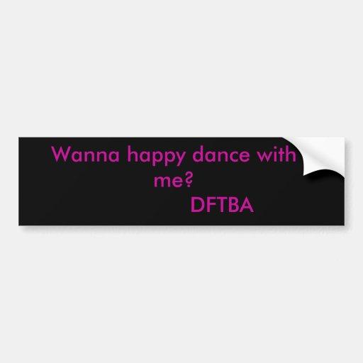 ¿Quiera a la danza feliz conmigo?               DF Pegatina Para Auto