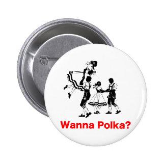 ¿Quiera a la polca? Camiseta de Oktoberfest Pin Redondo De 2 Pulgadas