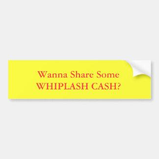 ¿Quiera compartir el EFECTIVO de SomeWHIPLASH? Pegatina De Parachoque