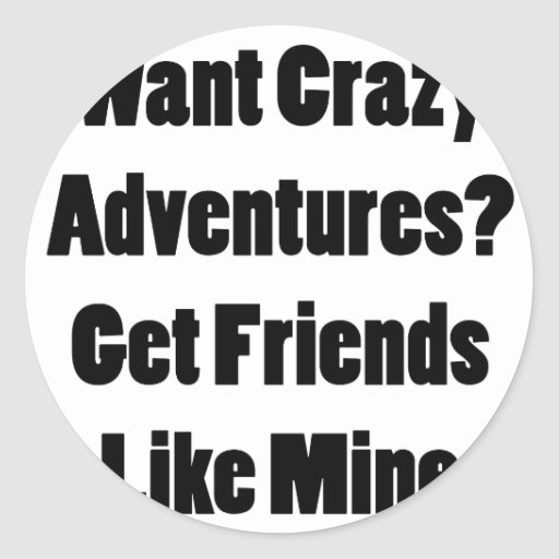 Quiera las aventuras locas consiguen a amigos como pegatina redonda