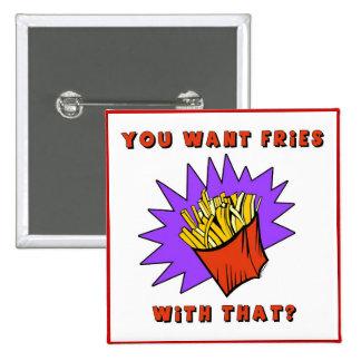 ¿Quiera las fritadas con eso? Pin Cuadrado
