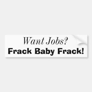 ¿Quiera los trabajos? ¡, Bebé Frack de Frack! Pegatina De Parachoque