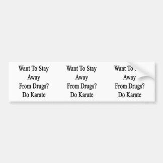 Quiera permanecer lejos de las drogas hacen karate pegatina para auto