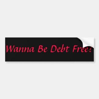 ¿Quiera ser deuda libre? Pegatina Para Auto