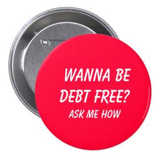¿Quiera ser deuda LIBRE?  , Pregúnteme cómo Pin Redondo De 3 Pulgadas