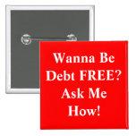 ¿Quiera ser deuda LIBRE? ¡Pregúnteme cómo! Pins