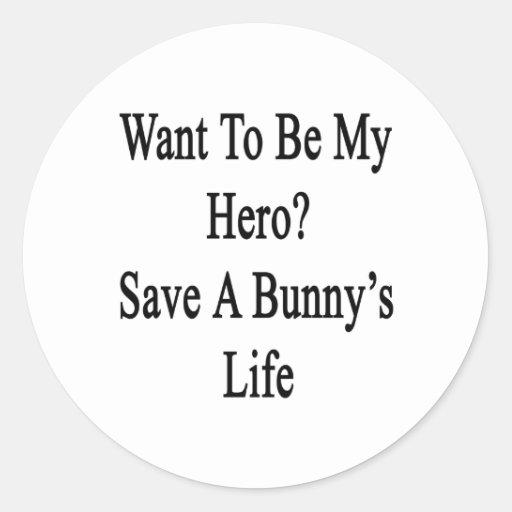Quiera ser mi reserva del héroe la vida de un pegatina redonda