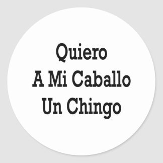 Quiero A Mi Caballo Un Chingo Round Sticker