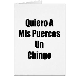 Quiero A Mis Puercos Un Chingo Card