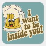 Quiero estar dentro usted cerveza divertida calcomanías cuadradases