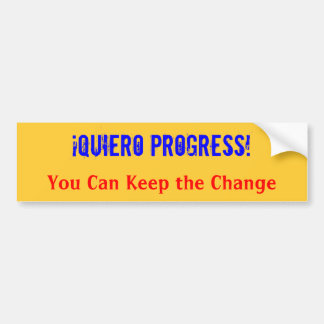 ¡Quiero Progress!  You Can Keep the Change Bumper Bumper Sticker