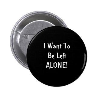 Quiero ser dejado solo. Personalizado blanco negro Pin Redondo De 2 Pulgadas