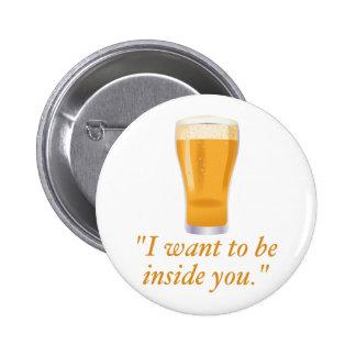 Quiero ser dentro de usted - cerveza pin redondo de 2 pulgadas