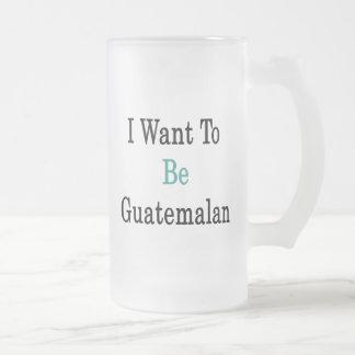 Quiero ser guatemalteco tazas