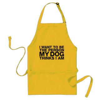 Quiero ser la persona que mi perro piensa que soy  delantal