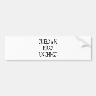 Quiero una O.N.U Chingo del MI Perro Etiqueta De Parachoque