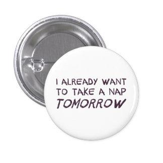 Quiero ya tomar una siesta mañana pin redondo de 1 pulgada