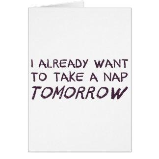 Quiero ya tomar una siesta mañana tarjeta de felicitación