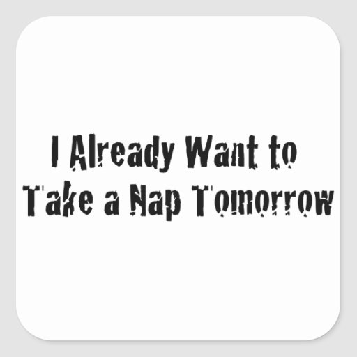 Quiero ya una siesta mañana pegatina cuadrada