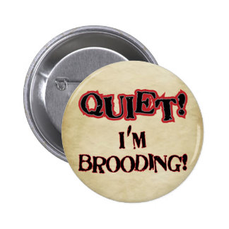 Quiet! I'm Brooding! Button