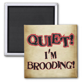 QUIET! I'm Brooding! Magnet