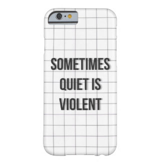 Quiet is violent barely there iPhone 6 case