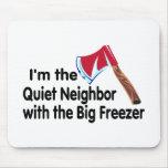Quiet Neighbor Big Freezer Mousepads