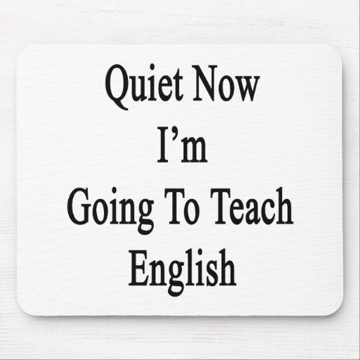 Quiet Now I'm Going To Teach English Mouse Pad