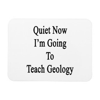 Quiet Now I'm Going To Teach Geology Rectangle Magnets
