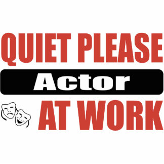 Quiet Please Actor At Work Acrylic Cut Out