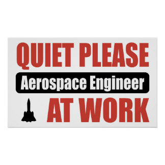 Quiet Please Aerospace Engineer At Work Poster