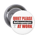 Quiet Please Anthropologist At Work Pinback Buttons