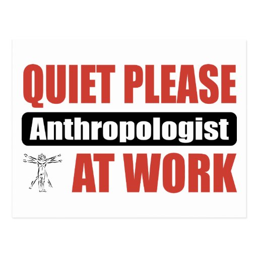 Quiet Please Anthropologist At Work Post Card
